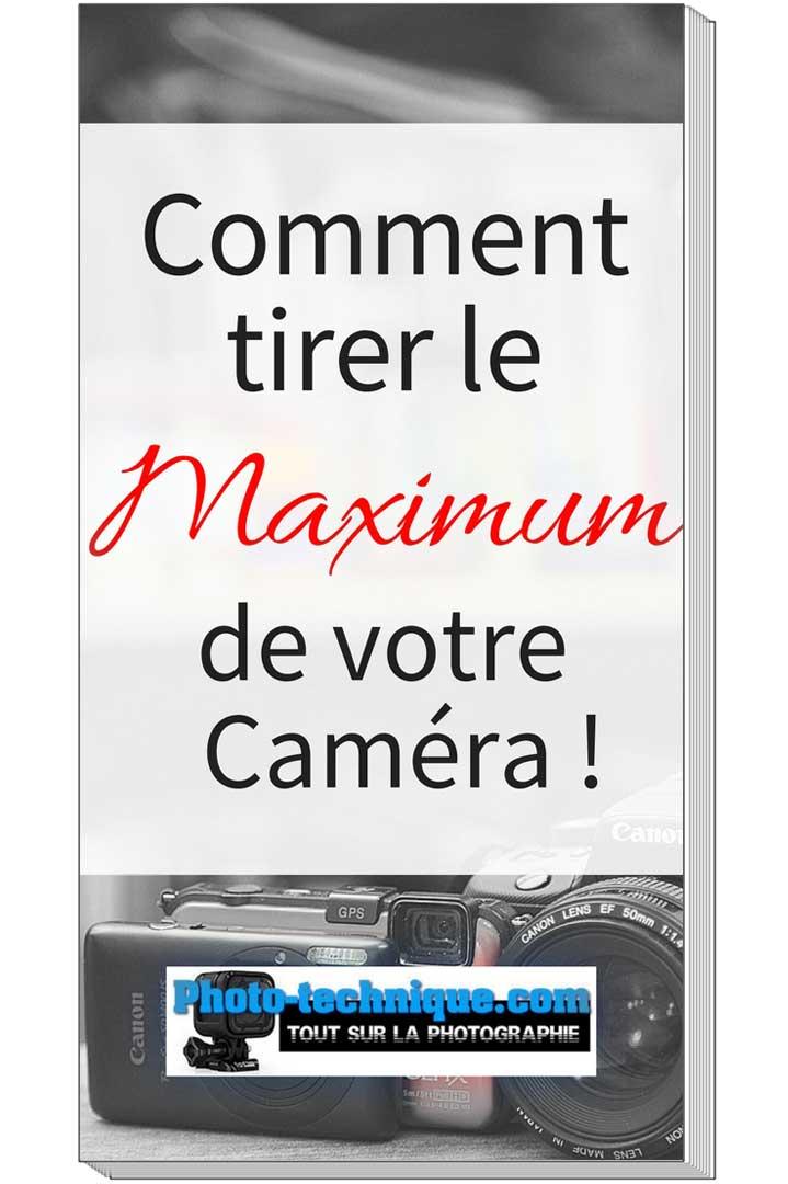 Comment tirer le maximum de votre caméra
