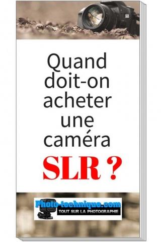 Quand devrait-on acheter une caméra SLR ?